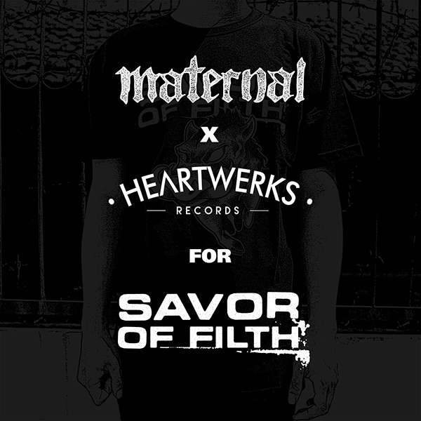MATERNAL DISASTER X HEARTWERKS FOR SAVOR OF FILTH