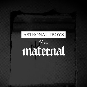 Astronautboys for Maternal Disaster pt II