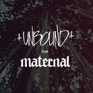 UNBOUND FOR MATERNAL